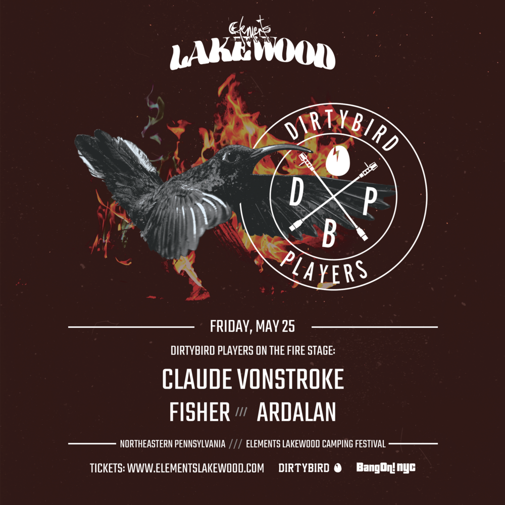 DIRTYBIRD PLAYERS - FIRE STAGE MAY 25CLAUDE VONSTROKE | FISHER | ARDALAN
