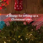 "Free PDF download of ""A Liturgy for Setting Up a Christmas Tree from Every Moment Holy."
