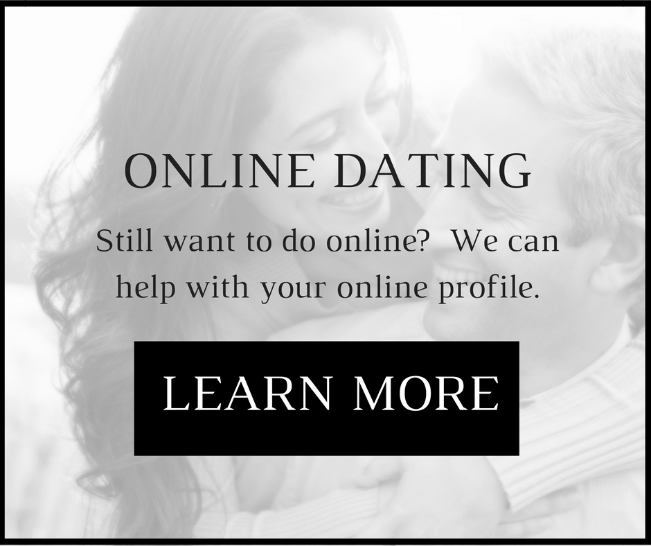 Online Dating    Still want to do online?  We can also help you with your online profile.