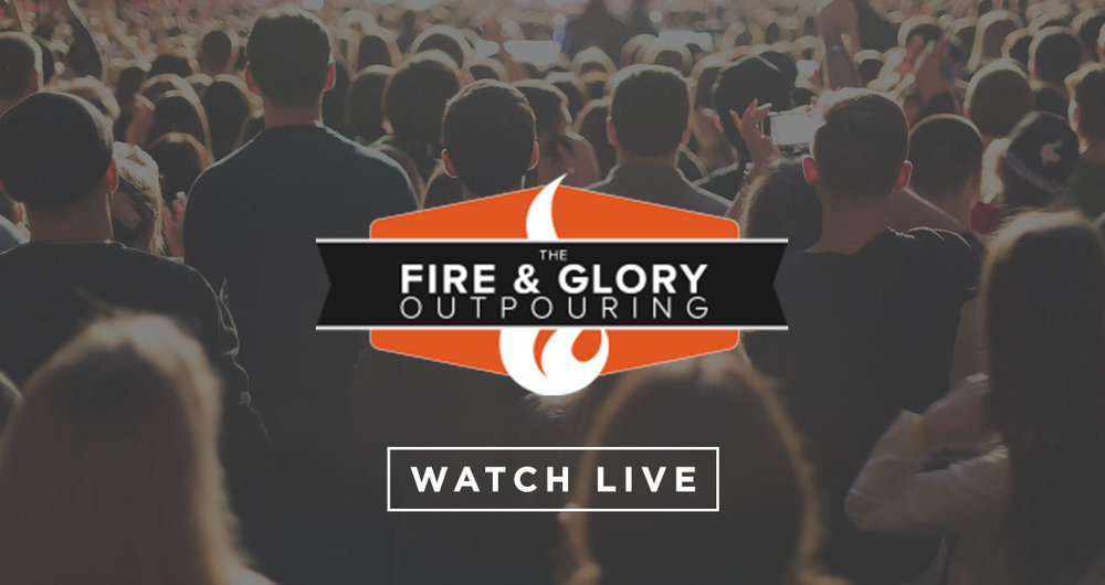 Fire and Glory Outpouring - Watch Live.jpg