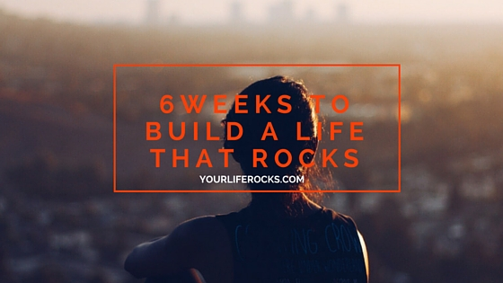 6Weeks-to-Build-a-Life-that-Rocks-1.jpg