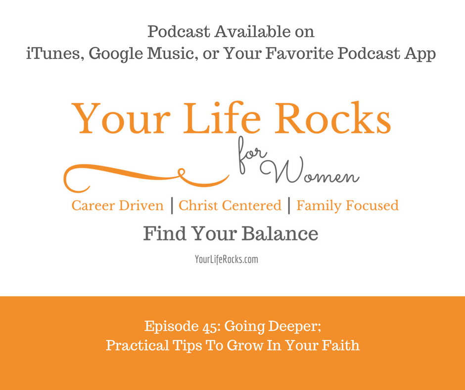Episode 45: Going Deeper; Practical Tips To Grow In Your Faith