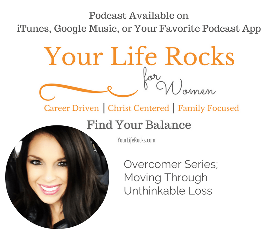 Episode 42: Overcomer Series; Moving Through Unthinkable Loss