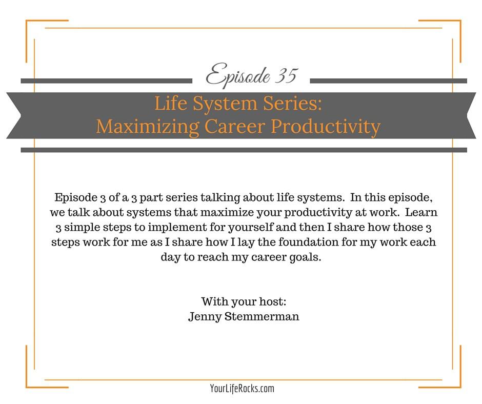 Episode 35: Life Systems Series: Maximizing Career Productivity