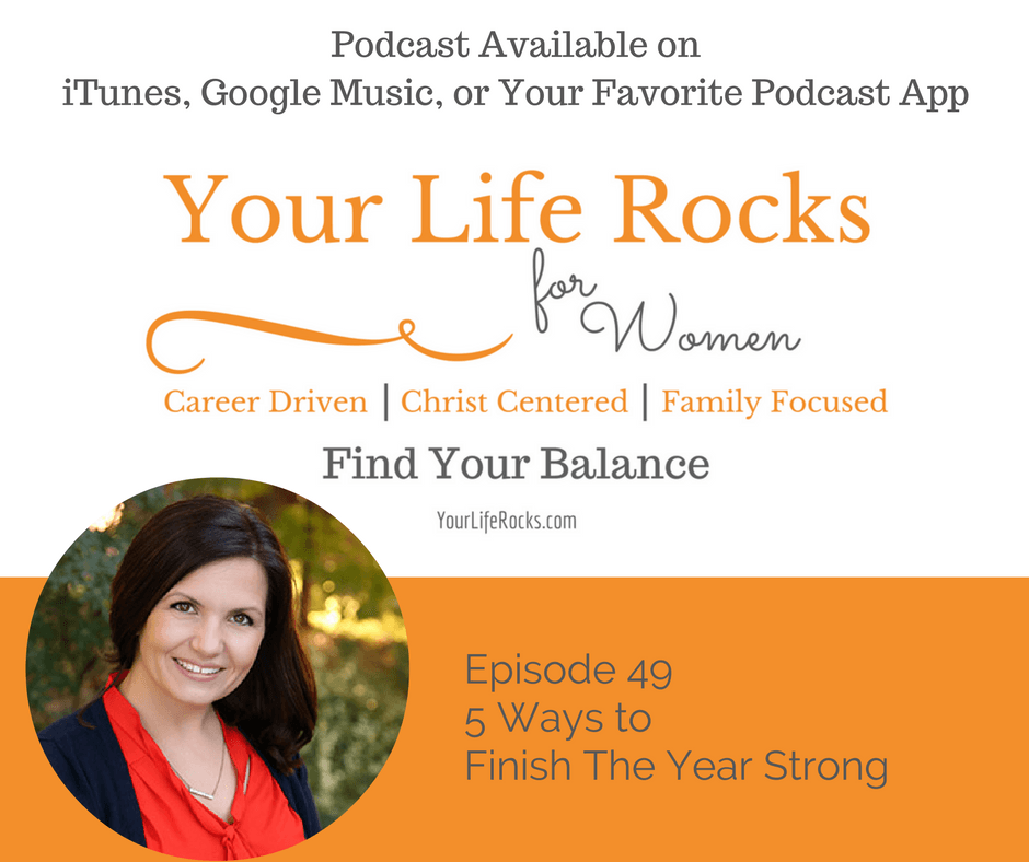 Episode 49: 5 Ways to Finish the Year Strong