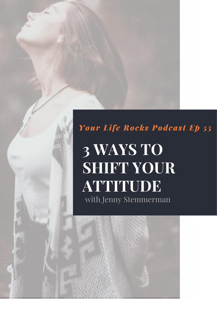 Episode 55: 3 Ways to Shift Your Attitude- Second Edition