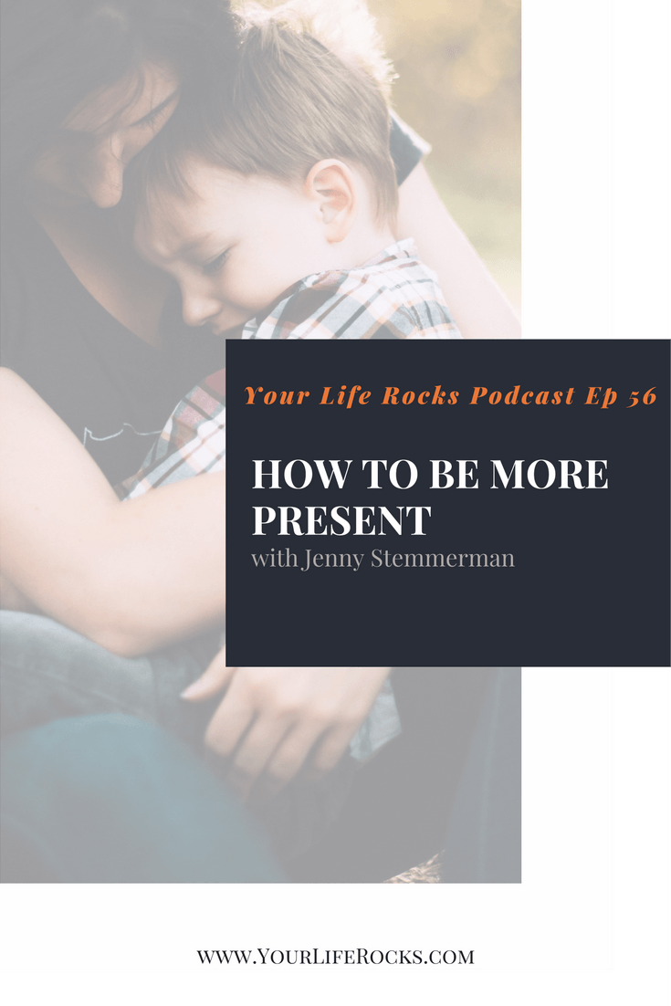 Episode 56: How To Be Present