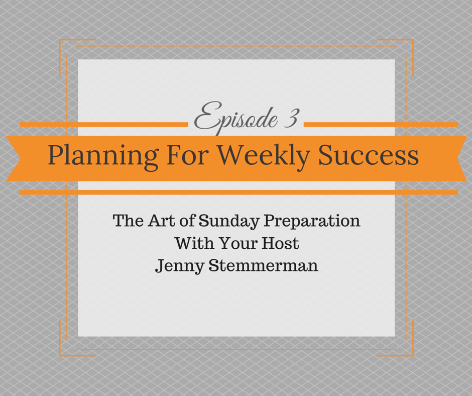 Episode 3: Planning For Weekly Success