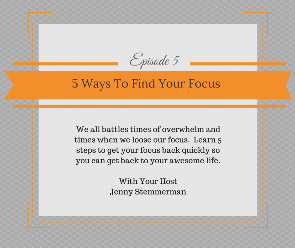Episode 5: 5 Steps to Find Your Focus