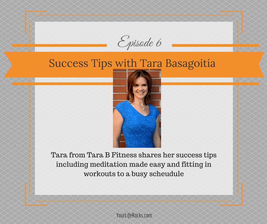 Episode 6: Success Tips With Tara Basagoitia