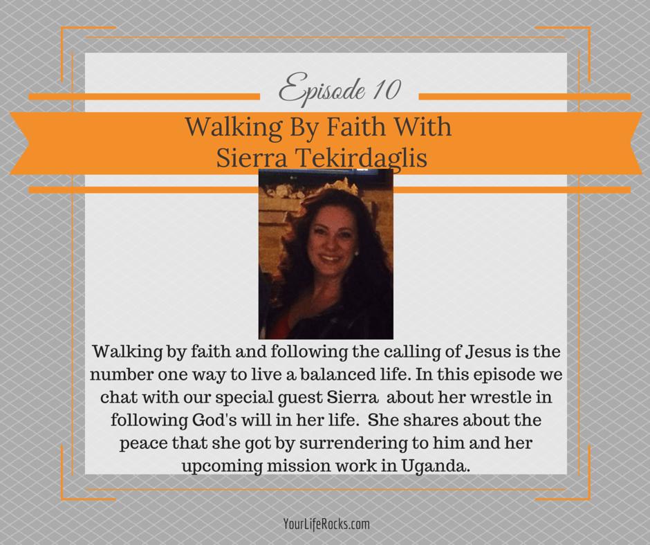 Episode 10: Walk by Faith with Sierra Tekirdaglis