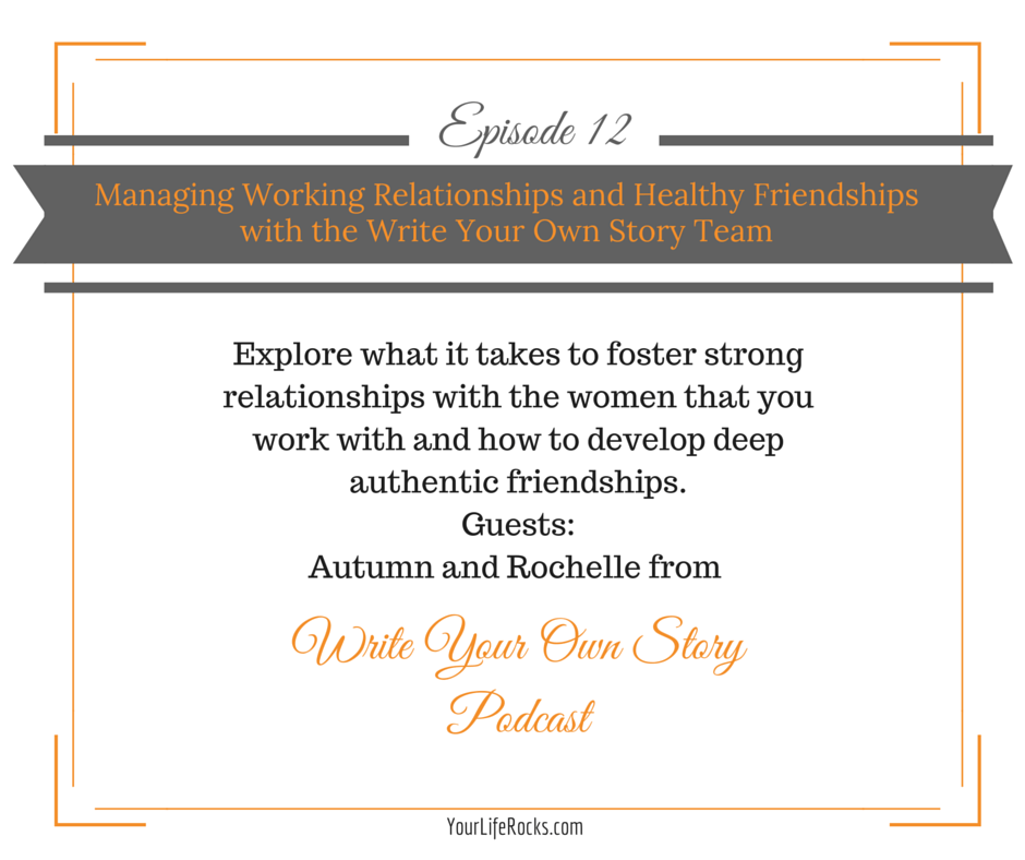 Episode 12: Managing Working Relationships and Healthy Friendships with the Write Your Own Story Team