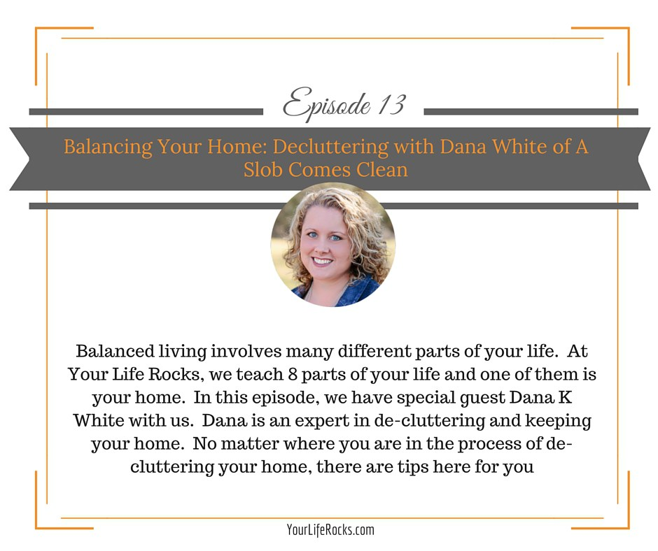 Episode 13: Balancing Your Home Decluttering with Dana White of A Slob Comes Clean