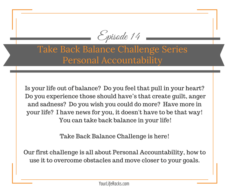 Episode 14: Take Back Balance Challenge Series; Personal Accountability