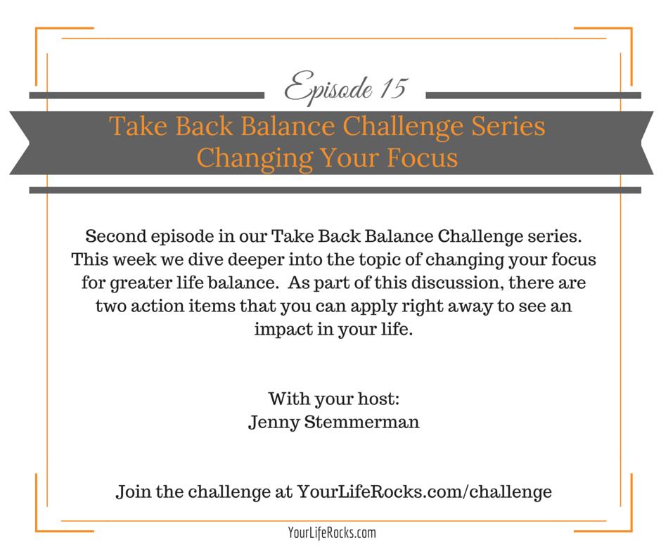 Episode 15: Take Back Balance Series; Changing Your Focus