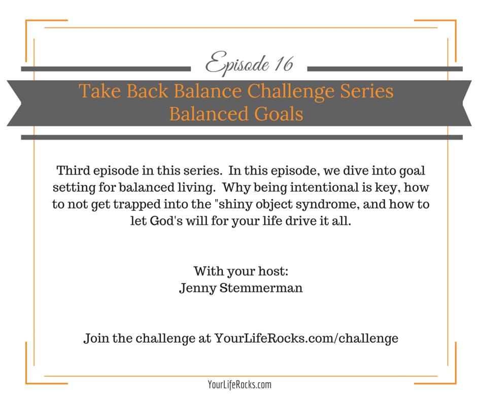 Episode 16: Take Back Balance Series; Balanced Goals