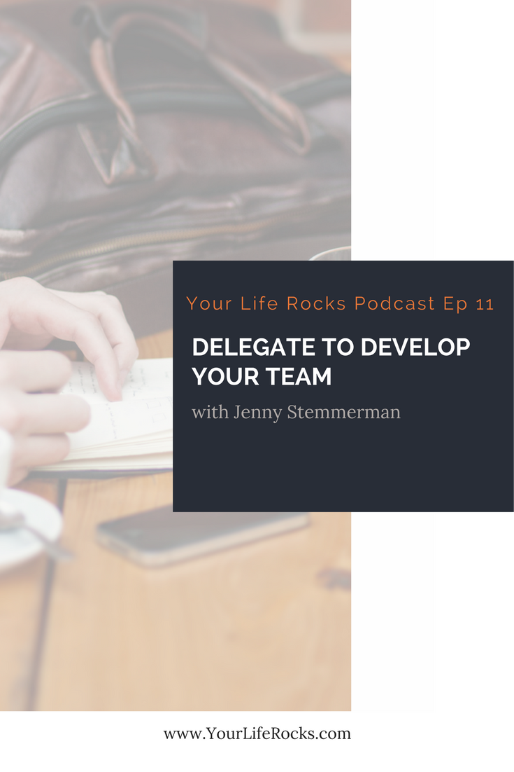 Episode 11: Leadership: Delegate To Develop Your Team