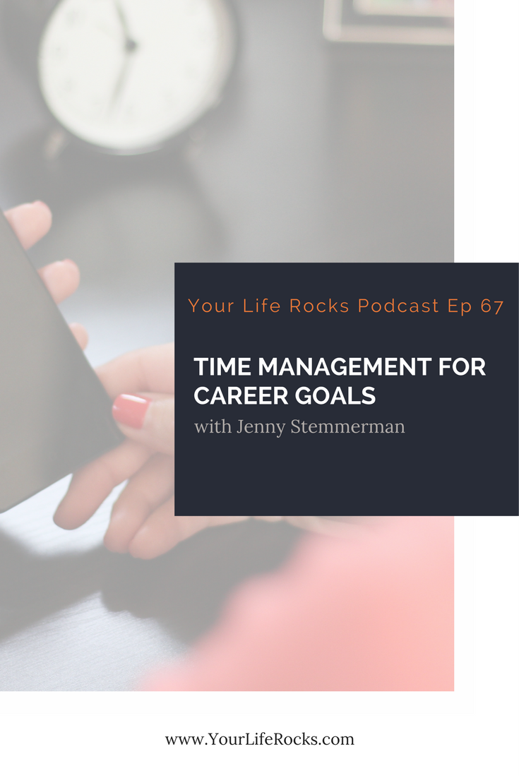 podcast your life rocks if you are like me you have some pretty strong career goals be even more than one how do you manage the work necessary to get to where you want to go