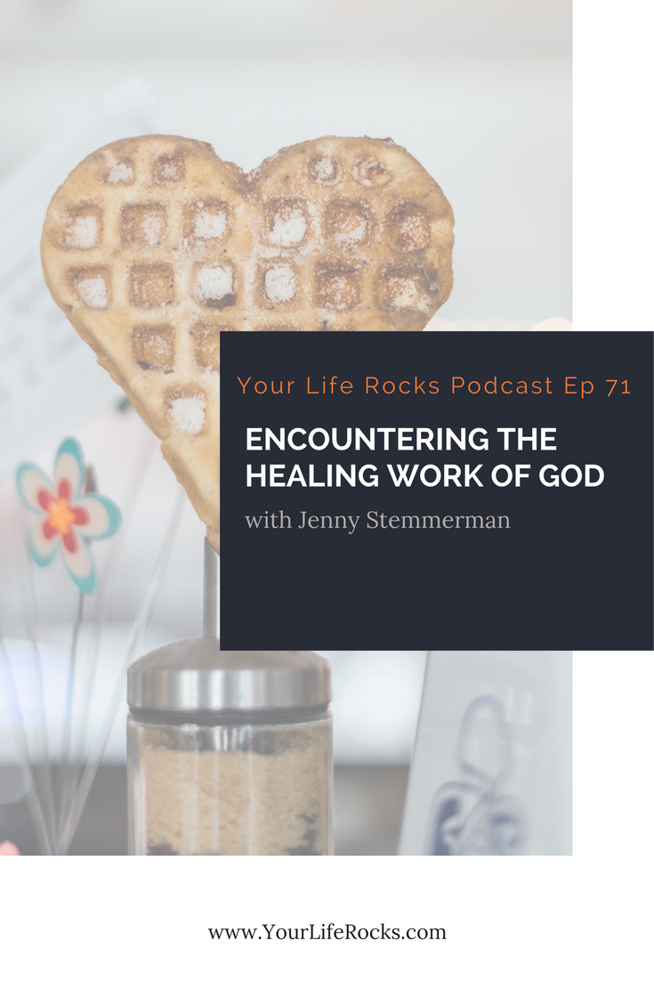 Episode 71: Encountering The Healing Work Of God