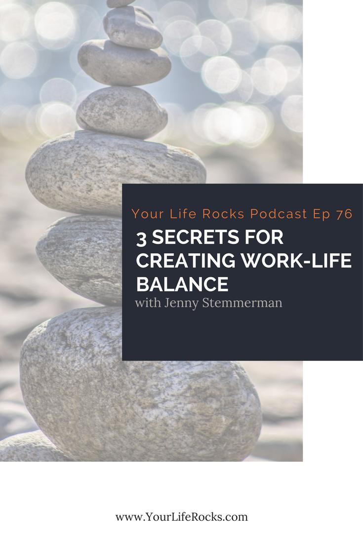 Episode 76: 3 Secrets for Creating Work-Life Balance