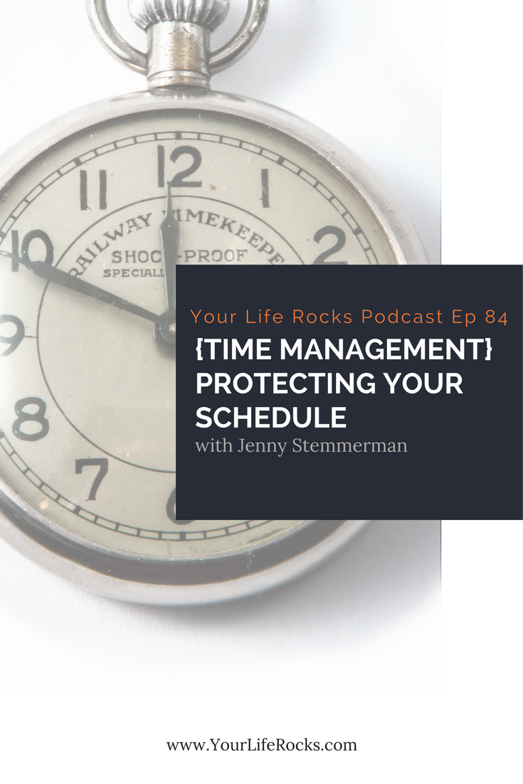 Episode 84: {Time Management} Protecting Your Schedule