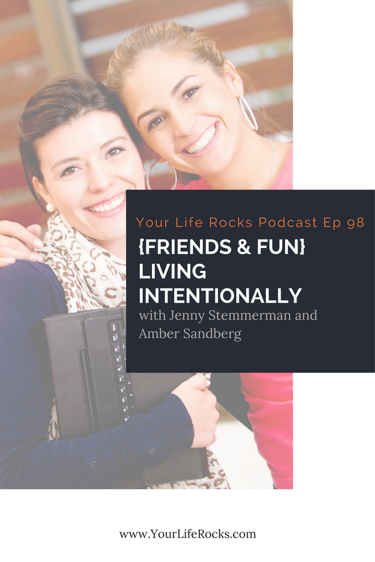 Episode 98: {Friends & Fun} Living Intentionally with Amber Sandberg