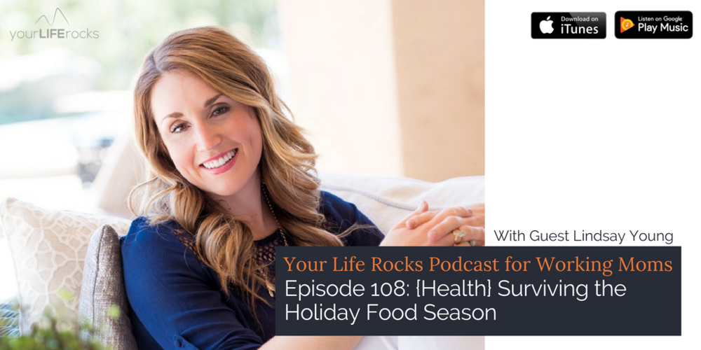 Episode 108:  {Health} Surviving the Holiday Food Season with Lindsay Young