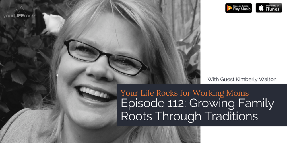 Episode 112: Growing Family Roots Through Traditions with Kimberly Walton