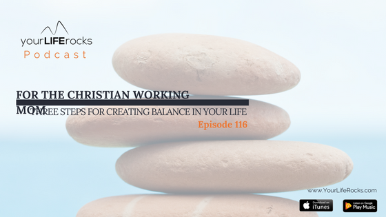 Episode 116:  3 Steps For Creating Balance In Your Life