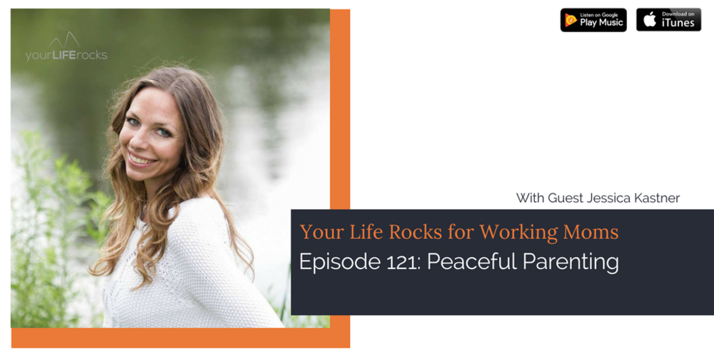 Episode 121: Peaceful Parenting with Jessica Kastner