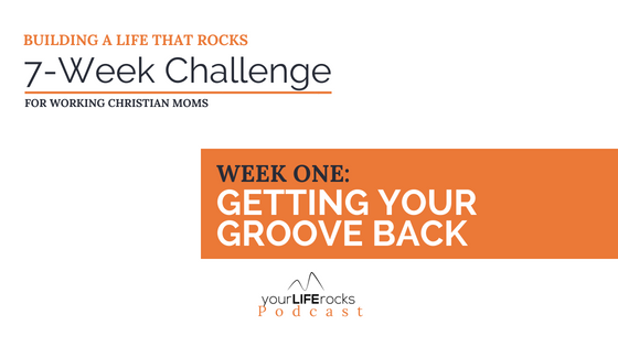 7-Week Challenge: Getting Your Groove Back