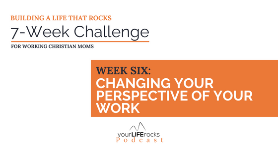7-Week Challenge: Changing Your Perspective on Your Work