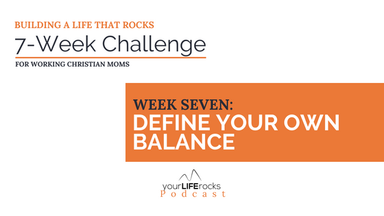 7-Week Challenge: Define Your Own Balance