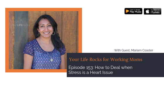 Episode 153: How to Deal when Stress is a Heart Issue