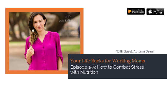 Episode 155: How to Combat Stress with Nutrition with Autumn Beam