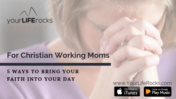 Episode 161: 5 Ways to Bring Your Faith Into Your Day