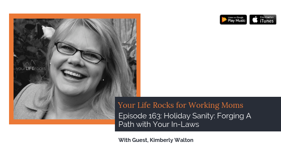 Episode 163: Holiday Sanity – Forging A Path with Your In-Laws with Kimberly Walton