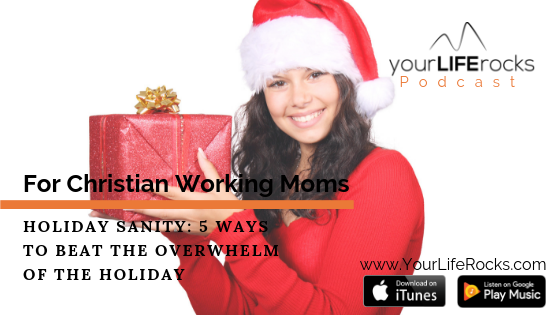 Episode 167: Holiday Sanity: 5 Ways to Beat the Overwhelm of the Holiday