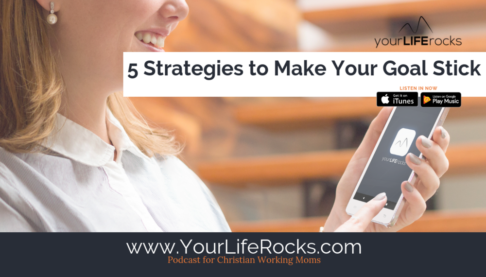 Episode 169: 5 Strategies to Make Your Goal Stick