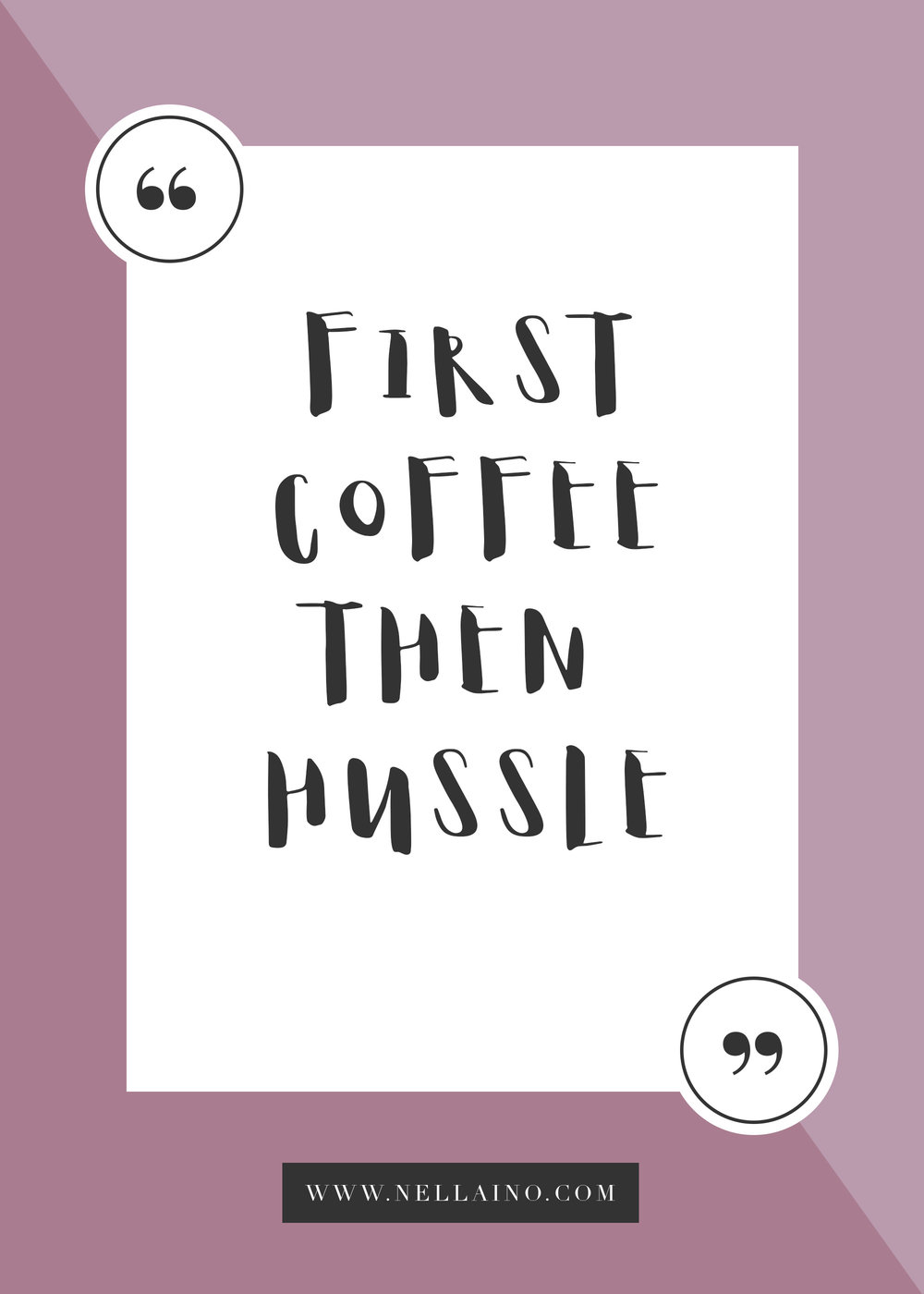 First coffee then hussle quote by Nellaino #liveyourlifetothefullest
