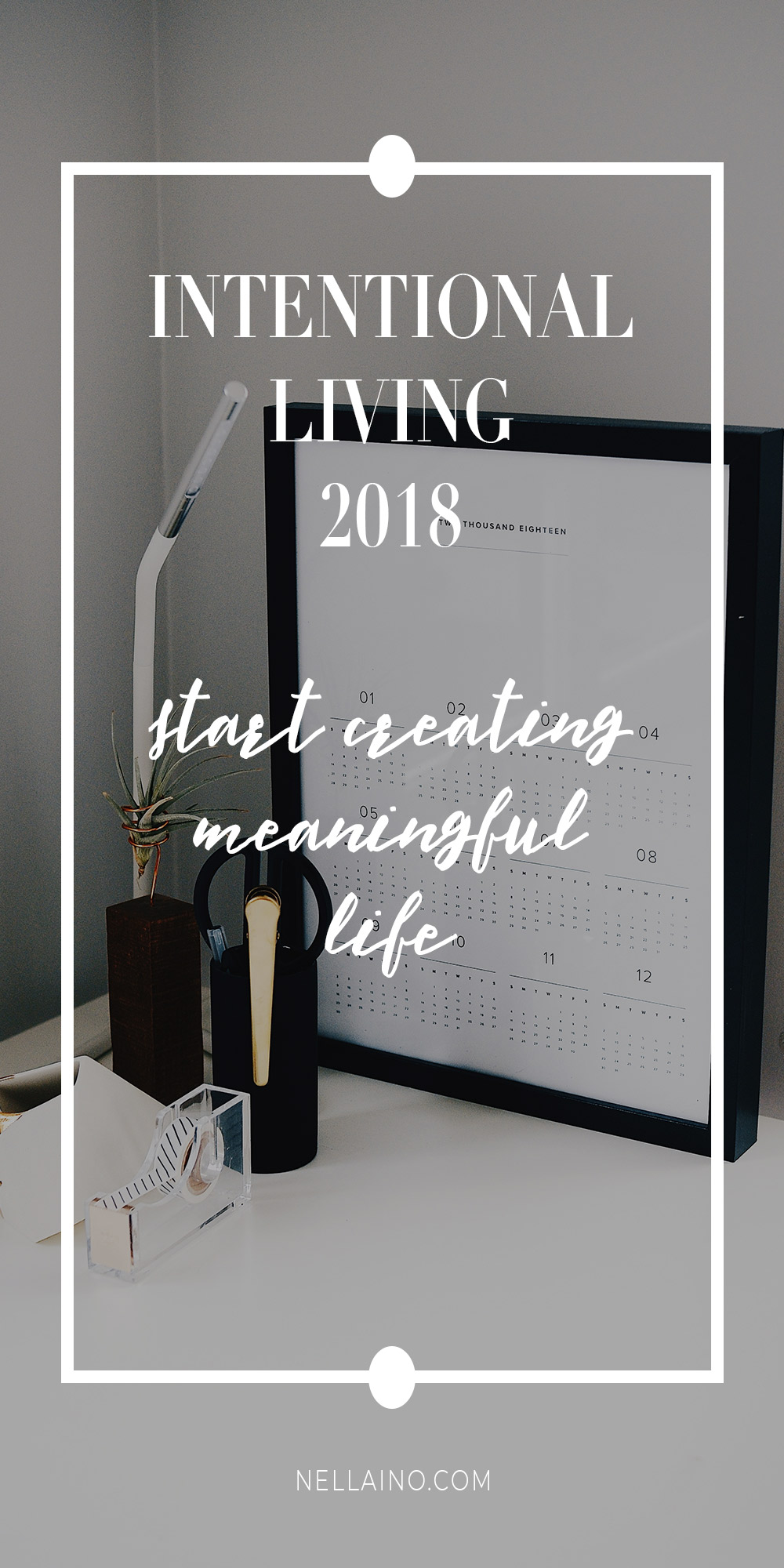 Intentional life and meaningful choices. Check my practical tips for more intentional living in year 2018. www.nellaino.com/blog #intentionalliving #inspiringquotes #nellaino