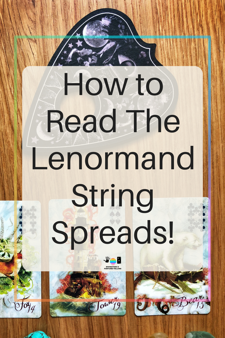 How to read a Lenormand String Spread. String readings are the spreads which lenormand beginners master when learning this oracle. Once you know a few meanings you can start on combinations with strings. Strings work well with any type of deck. Post includes free PDF cheat sheets.