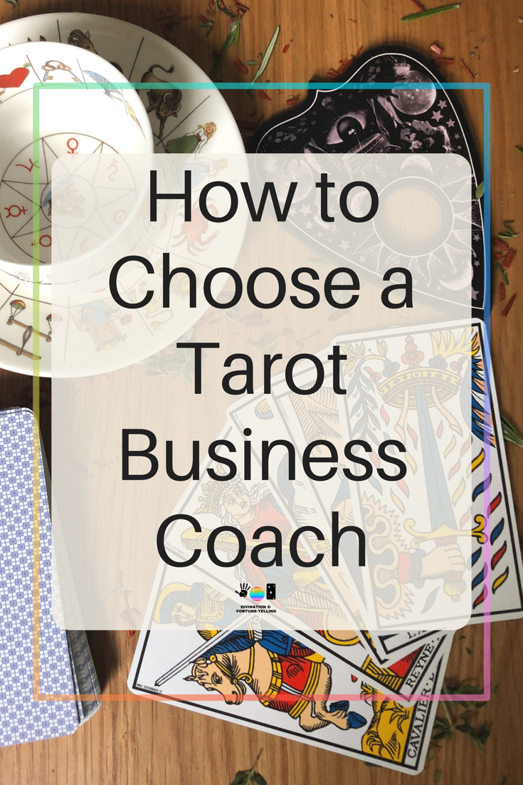 How to choose a Tarot business coach. Are you at the stage when you're beginning to look for help in your intuitive reading business? Needing more than spiritual help? Here some advice for beginners - Divination and Fortune-Telling