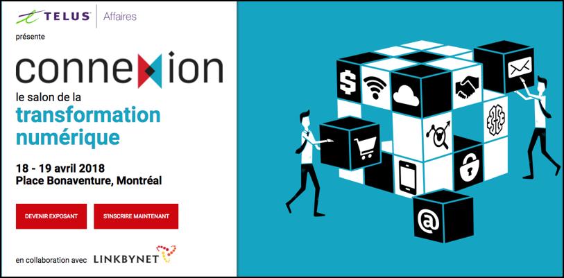 Le salon de la transformation numérique - Salon  |  18-19 avril 2018  |  MontréalNous serons accompagnés de ESI Technologies lors de cet événement! Venez nous rencontrer à notre kiosque afin d'apprendre comment vous pouvez entreprendre votre virage numérique.EN SAVOIR PLUS