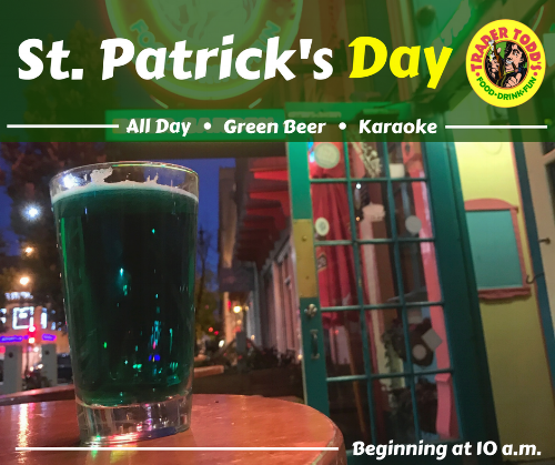 The doors are open and mics are on at 10 a.m. on Saturday March 11 for the Trader Todd\u0027s St. Patrick\u0027s Day party! Fuel your karaoke fun with $6 green beers ...