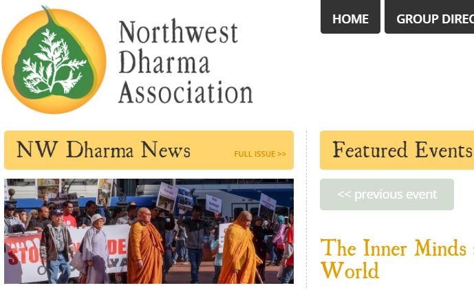 "The Northwest Dharma Association is an umbrella organization for over 100 Buddhist groups in Washington and nearby states; their mission ""is to support Buddhist teachings, practice, and community in the Pacific Northwest."" See more at:  https://northwestdharma.org/"