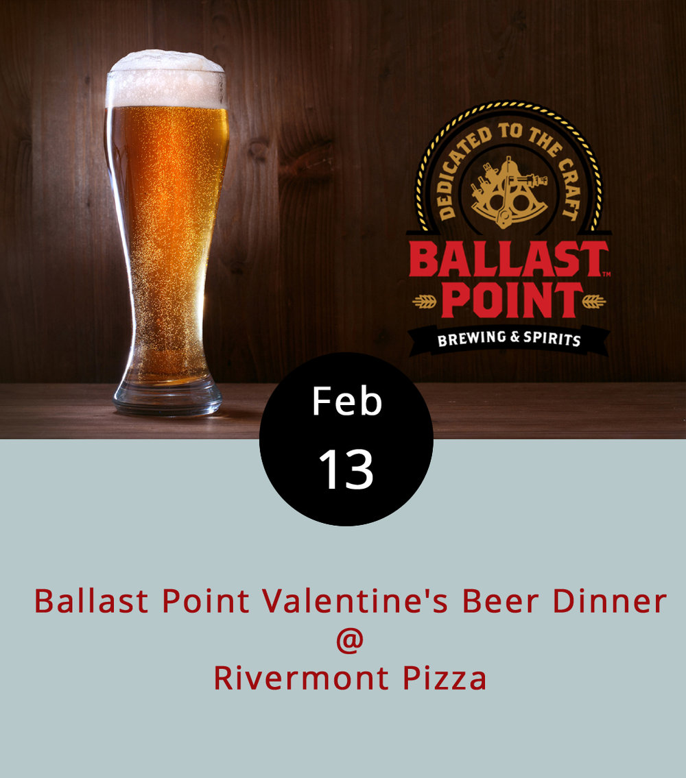 Rivermont Pizza is teaming up with Ballast Point Brewery for a five-course beer dinner tonight at 7 p.m. It's just like a wine dinner, only each course will be paired with a suitable beverage from the San Diego-based craft brewery, whose signature flavors include IPAs spiked with habanero, mango, and grapefruit; a coffee- and vanilla-flavored porter; and a curried stout. The menu is still TBD, but it will be posted on  Facebook . The price per person is yet to be decided as well, but usually it's around $45 for these beer dinners. Rivermont Pizza is located at 2496 Rivermont Ave.; call (434) 846-2877 for more info, or visit their website  here . Ned's Beer Shop, the brew shop located within RP is co-hosting the event, so you can check their  website  for details as well.