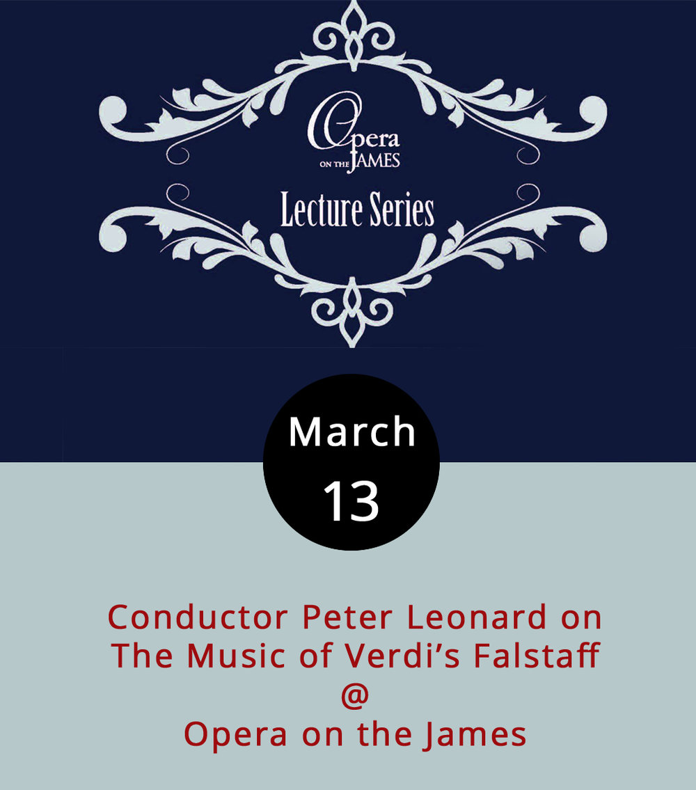If the folks at  Opera on the James  (701 Main St.) have their way, the greater Lynchburg community is going to be one of the more opera literate areas in all of Central Virginia and perhaps the entire Southeast. In the lead-up to their production of Verdi's comic  Falstaff  on March 31, Opera on the James is presenting a series of Monday evening prep talks. Tonight's features Maestro Peter Leonard, a veteran conductor who served as Intendant of the Volkstheater Rostock and the North German Philharmonic way over in Europe from 2008-2014. He's conducting the production of  Falstaff , and he'll be explaining the musical aspects of the opera at 7 p.m. It's free and open to the public; call (434)-528-3397 or click  here  for more info.