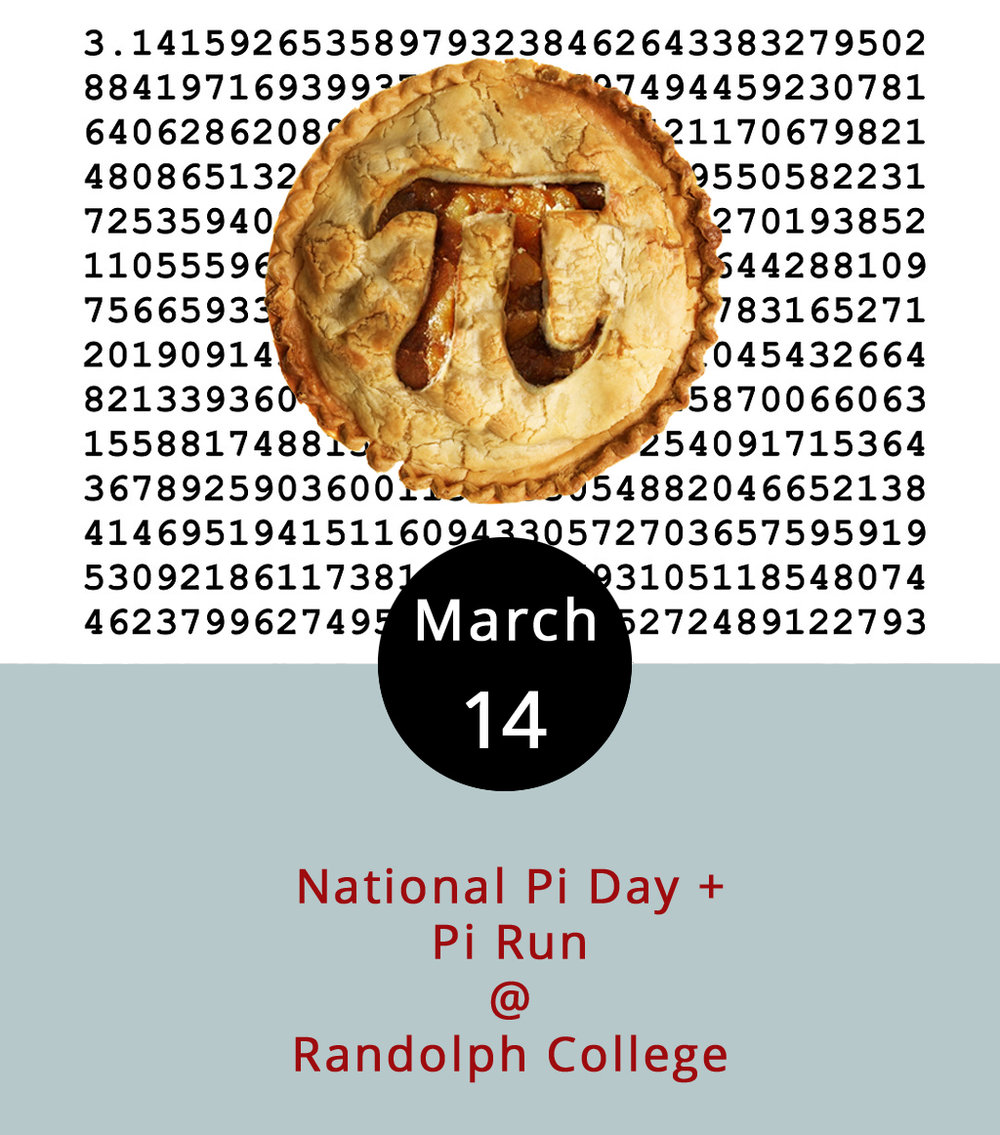 It's finally here: National Pi Day. We recommend baking or buying a pie; dividing it into eight roughly equal pieces by slicing it crosswise exactly four times; and then eating it with friends, family, or on your own, depending on the situation and the size of the pie. You may also want to measure the pastry's circumference, and divide that by the diameter, just to make sure you've got a mathematically precise pie. Then you might want to consider joining the science department at Randolph College for an homage to that magical constant in the form of a 3.14 mile run/walk. It begins at 6 p.m. in front of Main Hall (2500 Rivermont Ave.). Registration is requested, and the first 150 to do so will receive a free t-shirt. This is the kick-off of sorts for Randolph's annual and very cool  Science Festival , which actually gets rolling on March 23. Register for the Pi Run  here .