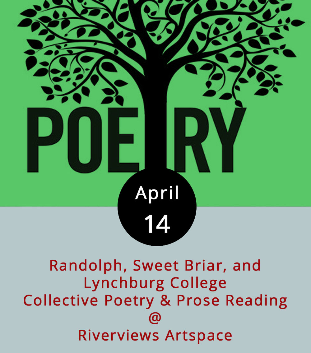 So, it's still National Poetry Month, and the Academy of American Poets has a nice list of 30 ways to celebrate National Poetry Month up on their  website . You could chalk a poem on the sidewalk; create an anthology of your favorite poems on poets.org; and/or attend a poetry reading at a local university, bookstore, cafe, or library. Tonight's collective poetry & prose reading at Riverviews Artspace (901 Jefferson St.) fits nicely into the latter classification for marking this poetic month. Students from three local institutions of higher learning — Randolph, Sweet Briar, and Lynchburg College — will be represented and representing from 7-9 p.m. It's a free event; call (434) 847-7277 for more info, or click  here .